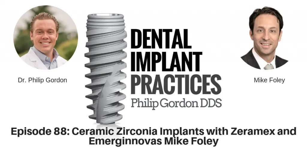 Episode 88 - Ceramic Zirconia Implants with Zeramex and Emerginnova Mike Foley