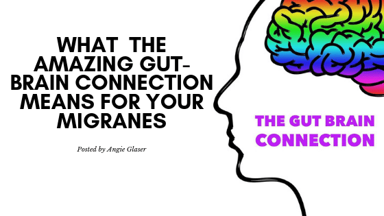 WHAT THE AMAZING GUT-BRAIN CONNECTION MEANS FOR YOUR MIGRAINES